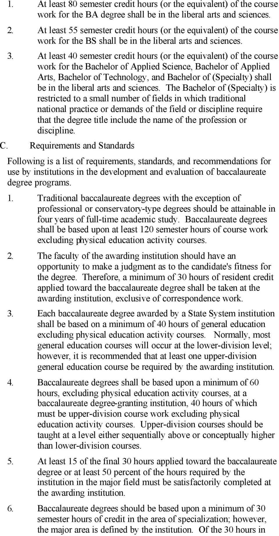At least 40 semester credit hours (or the equivalent) of the course work for the Bachelor of Applied Science, Bachelor of Applied Arts, Bachelor of Technology, and Bachelor of (Specialty) shall be in