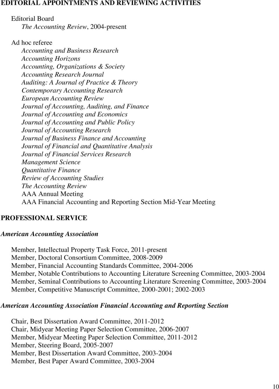 Accounting and Economics Journal of Accounting and Public Policy Journal of Accounting Research Journal of Business Finance and Accounting Journal of Financial and Quantitative Analysis Journal of