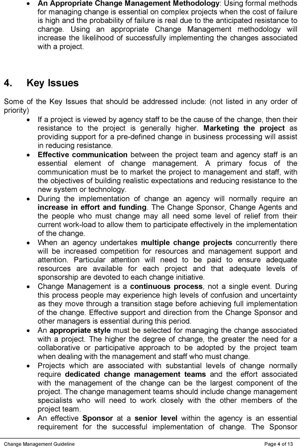 Key Issues Some of the Key Issues that should be addressed include: (not listed in any order of priority) If a project is viewed by agency staff to be the cause of the change, then their resistance