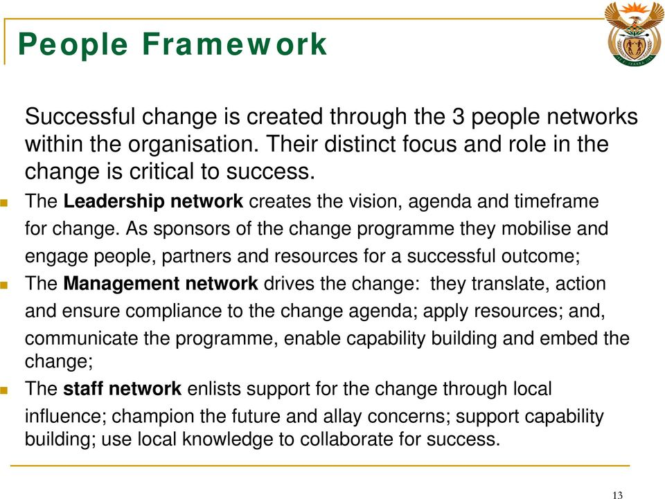 As sponsors of the change programme they mobilise and engage people, partners and resources for a successful outcome; The Management network drives the change: they translate, action and