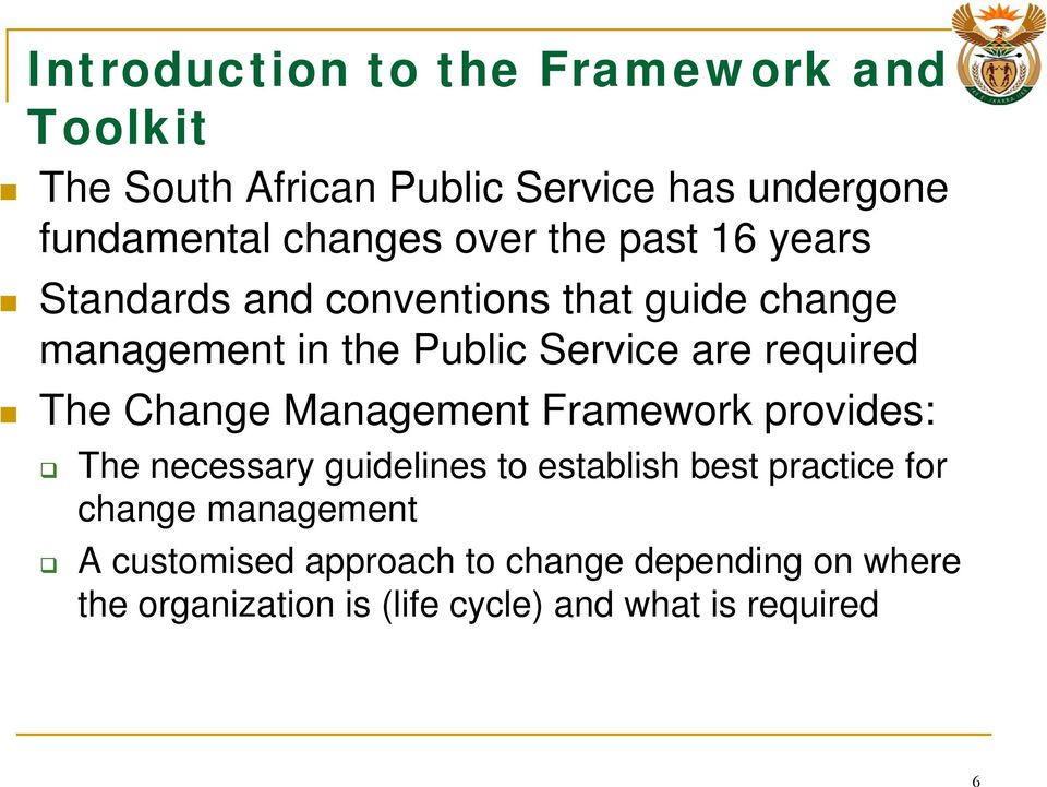 required The Change Management Framework provides: The necessary guidelines to establish best practice for