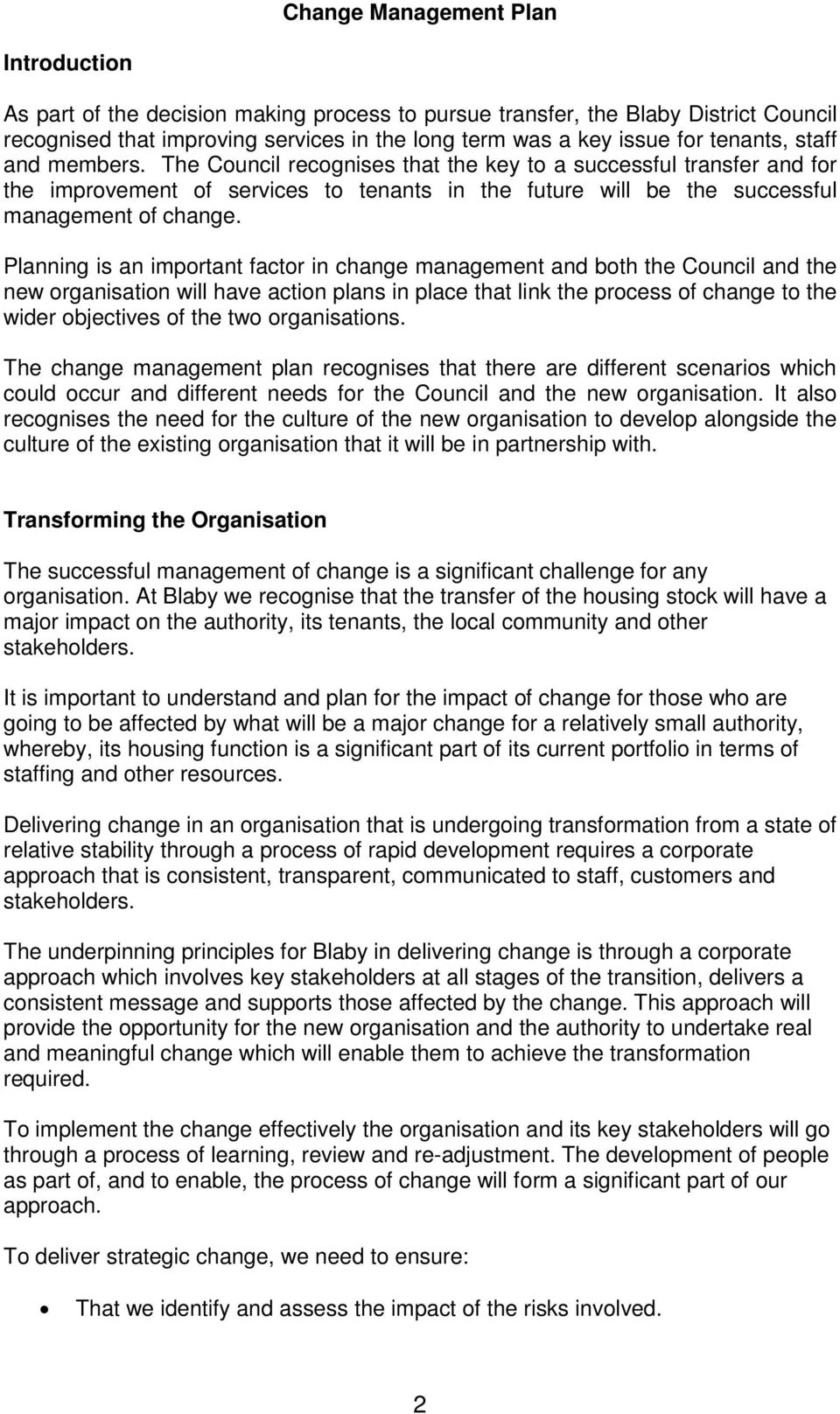 Planning is an important factor in change management and both the Council and the new organisation will have action plans in place that link the process of change to the wider objectives of the two