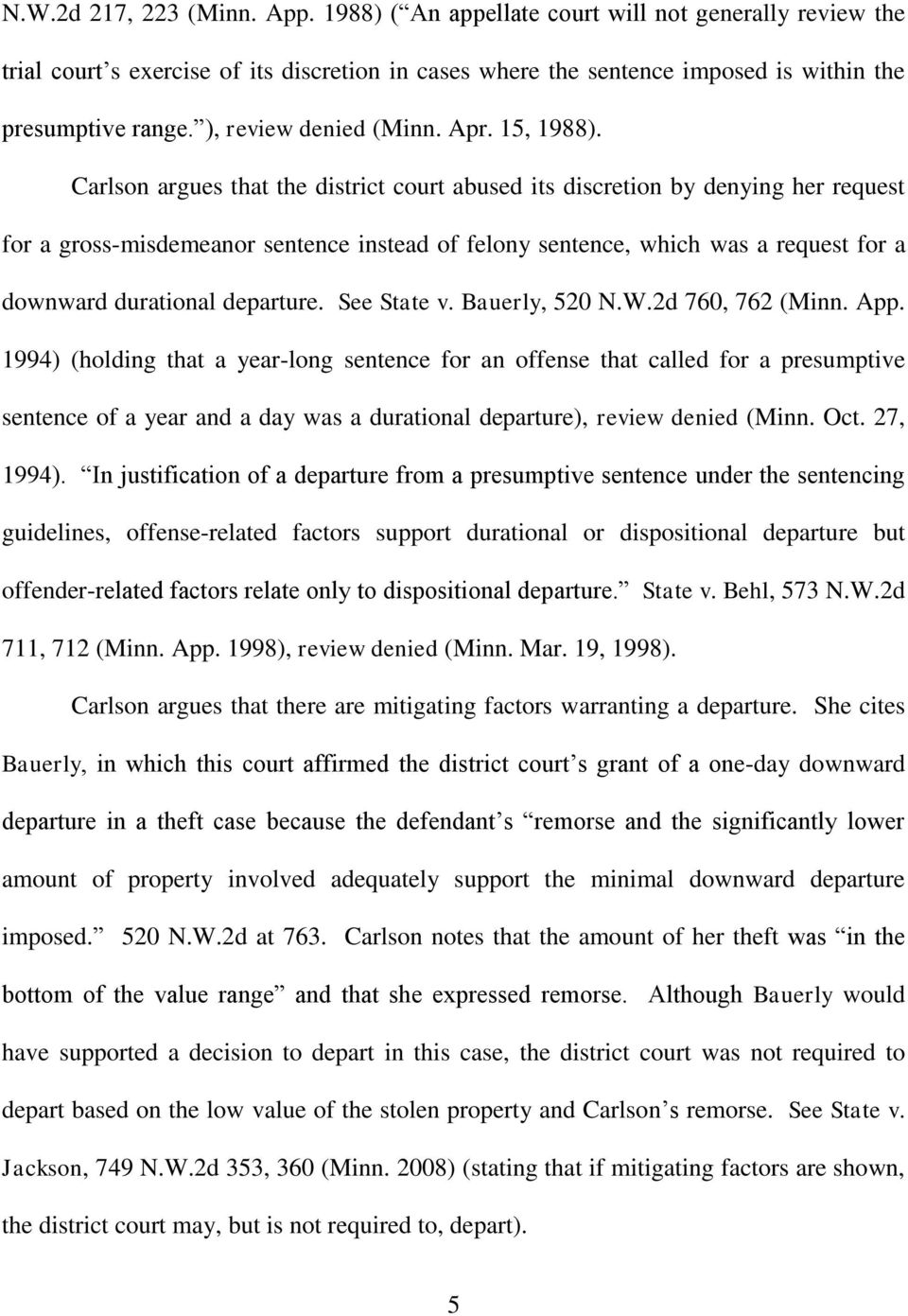 Carlson argues that the district court abused its discretion by denying her request for a gross-misdemeanor sentence instead of felony sentence, which was a request for a downward durational
