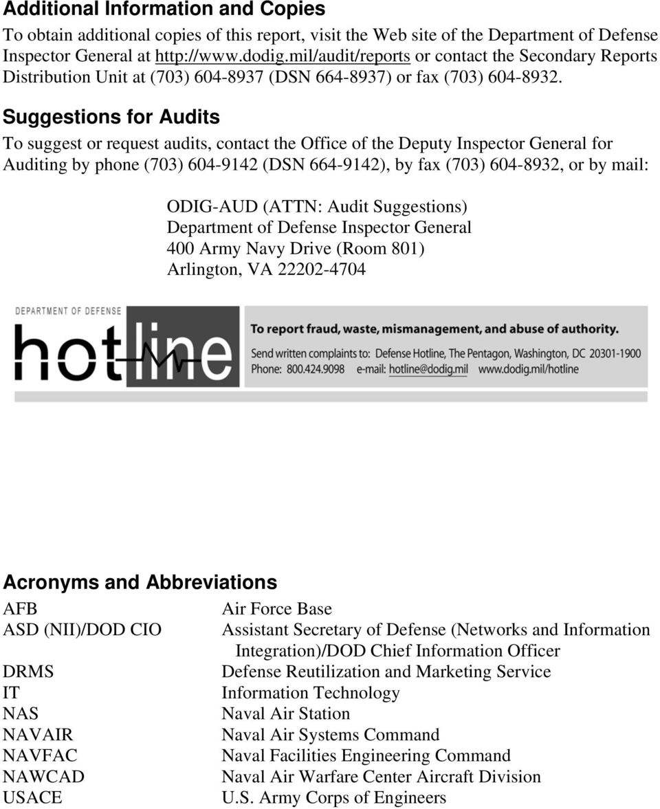 Suggestions for Audits To suggest or request audits, contact the Office of the Deputy Inspector General for Auditing by phone (703) 604-9142 (DSN 664-9142), by fax (703) 604-8932, or by mail: