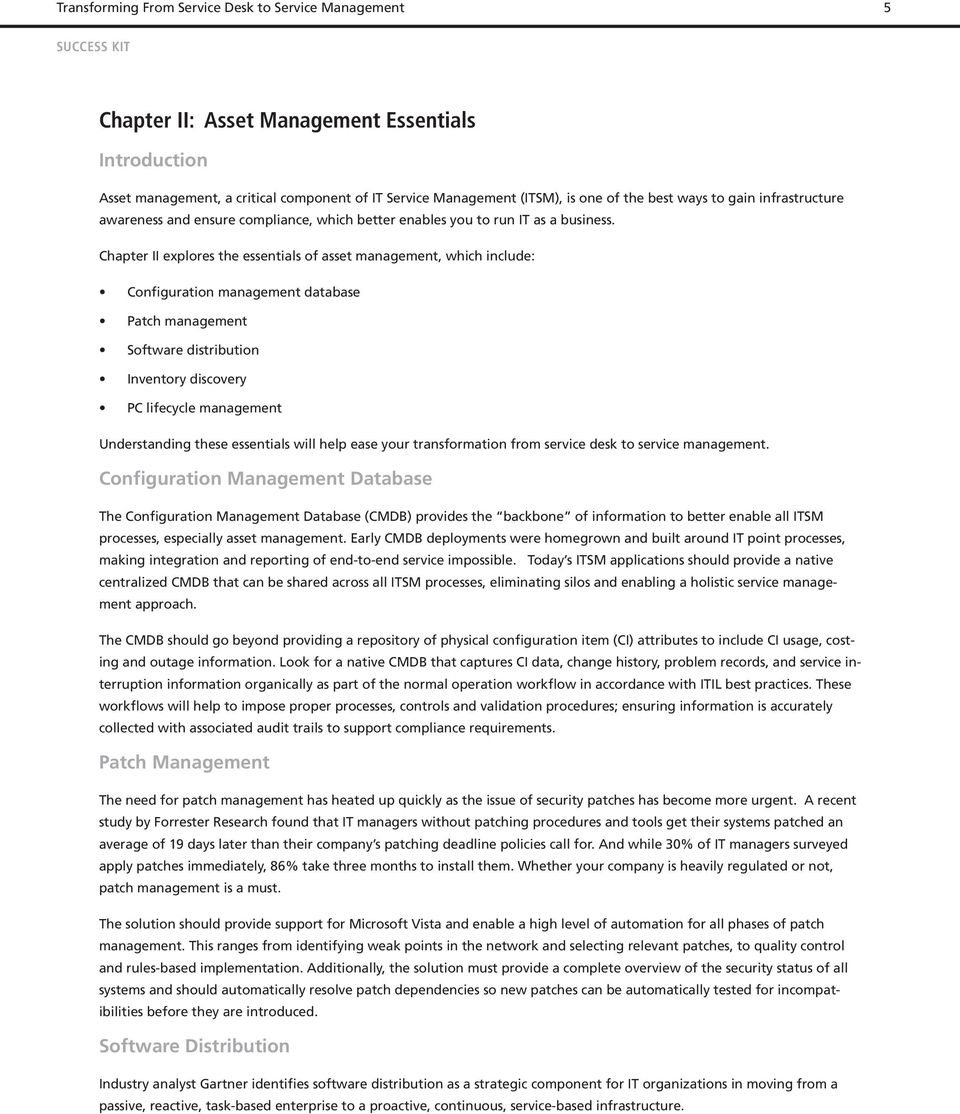 Chapter II explores the essentials of asset management, which include: Configuration management database Patch management Software distribution Inventory discovery PC lifecycle management