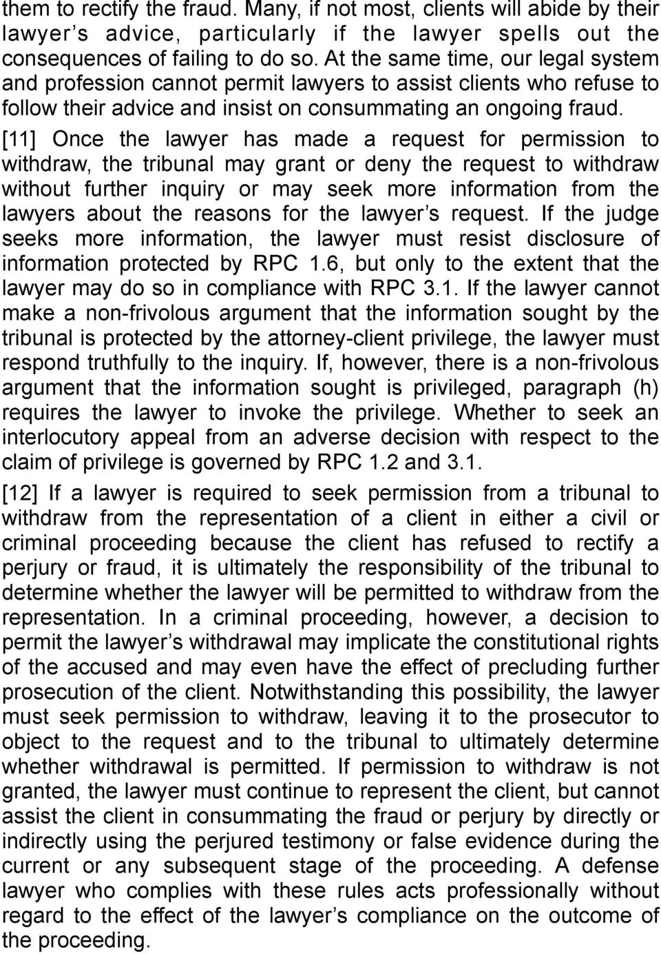 [11] Once the lawyer has made a request for permission to withdraw, the tribunal may grant or deny the request to withdraw without further inquiry or may seek more information from the lawyers about