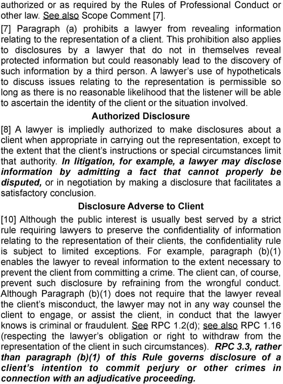 This prohibition also applies to disclosures by a lawyer that do not in themselves reveal protected information but could reasonably lead to the discovery of such information by a third person.