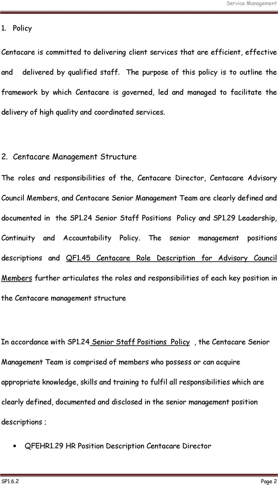 Centacare Management Structure The roles and responsibilities of the, Centacare Director, Centacare Advisory Council Members, and Centacare Senior Management Team are clearly defined and documented