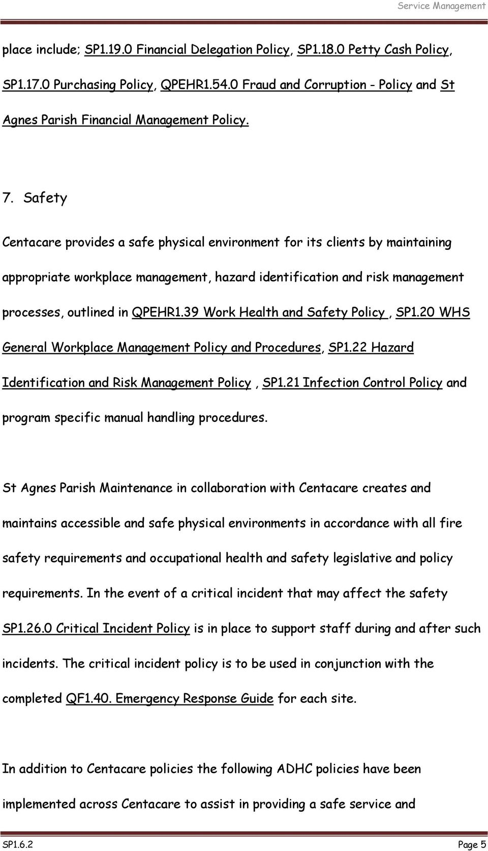 39 Work Health and Safety Policy, SP1.20 WHS General Workplace Management Policy and Procedures, SP1.22 Hazard Identification and Risk Management Policy, SP1.