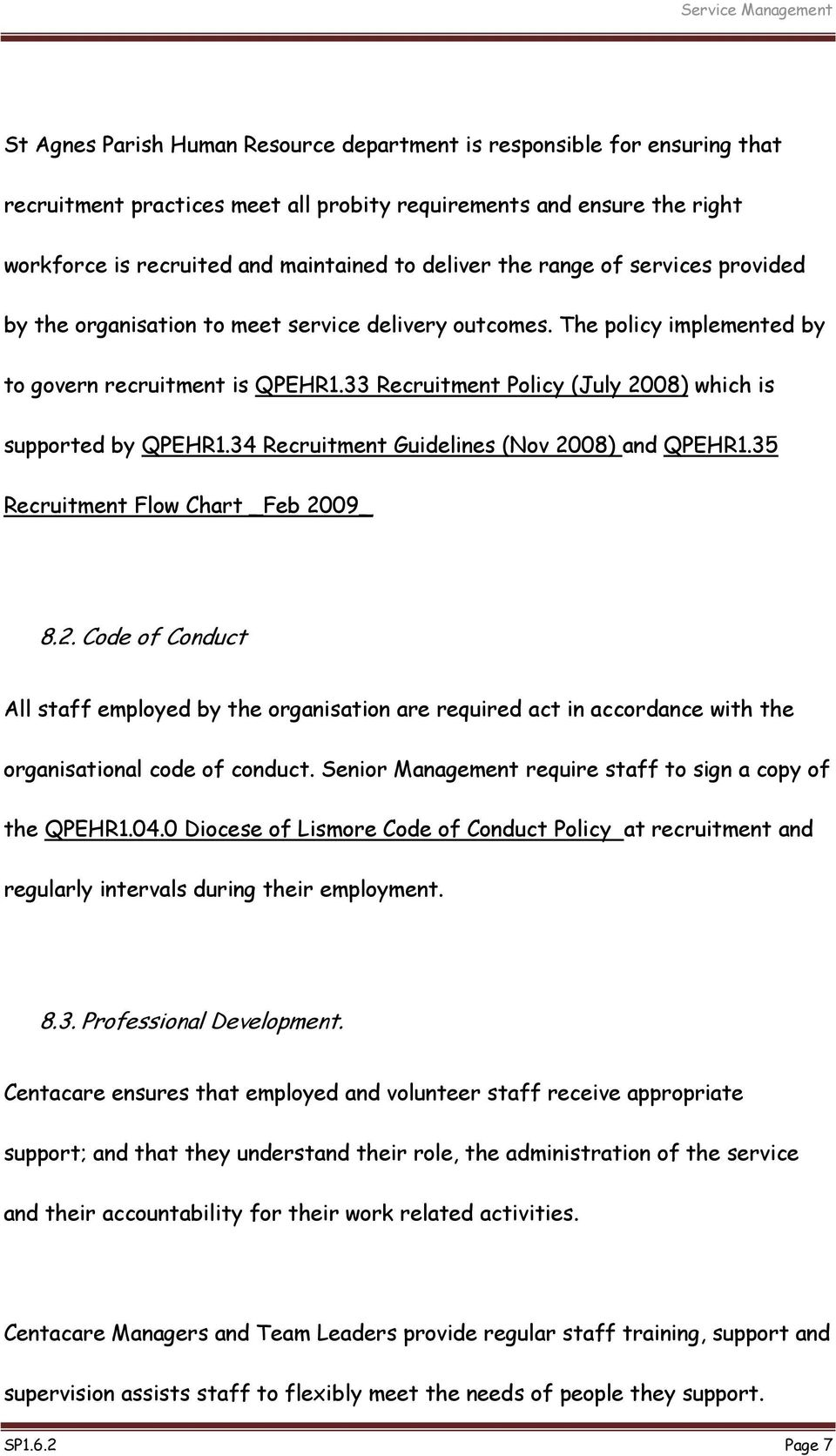 33 Recruitment Policy (July 2008) which is supported by QPEHR1.34 Recruitment Guidelines (Nov 2008) and QPEHR1.35 Recruitment Flow Chart _Feb 2009_ 8.2. Code of Conduct All staff employed by the organisation are required act in accordance with the organisational code of conduct.