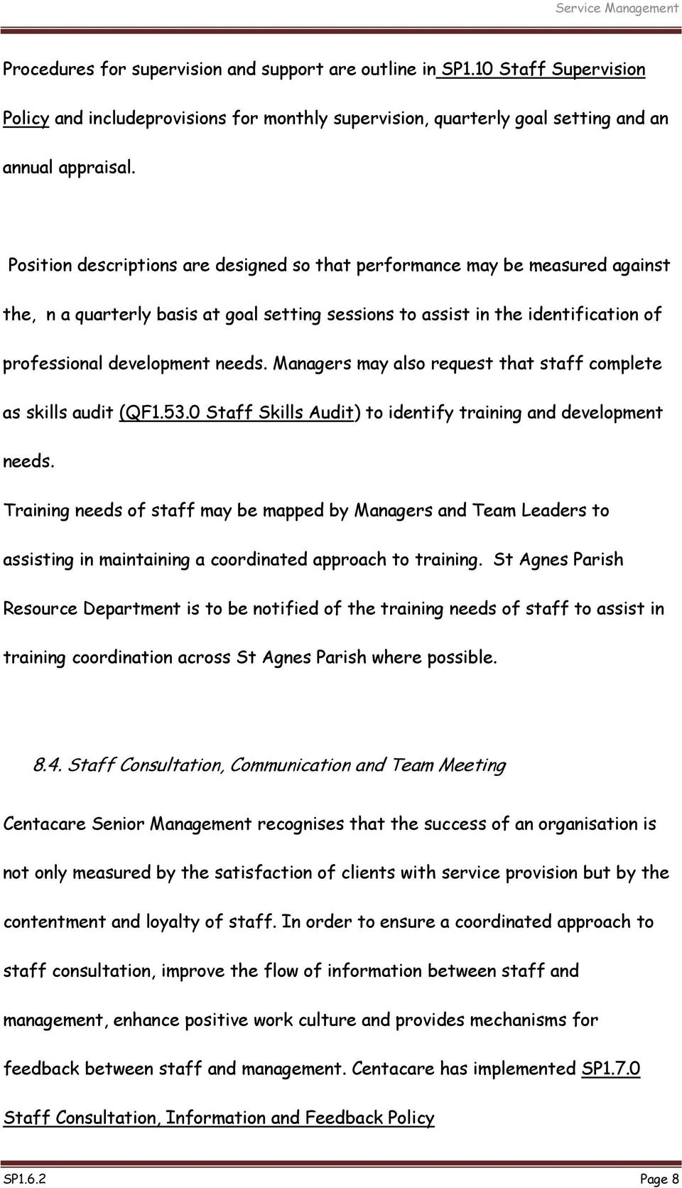 Managers may also request that staff complete as skills audit (QF1.53.0 Staff Skills Audit) to identify training and development needs.