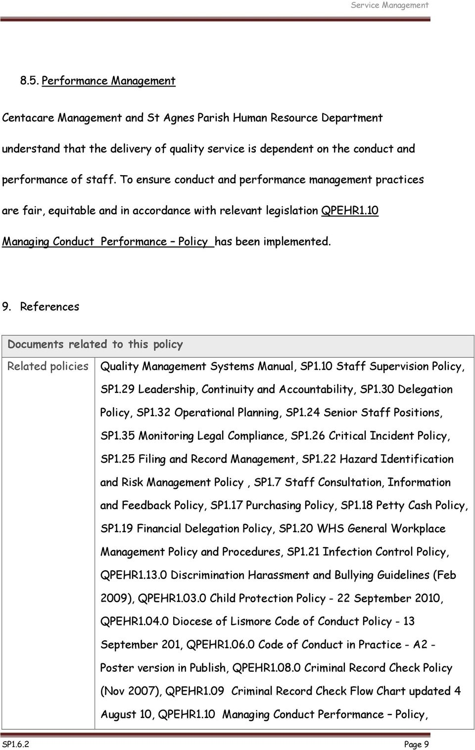 References Documents related to this policy Related policies Quality Management Systems Manual, SP1.10 Staff Supervision Policy, SP1.29 Leadership, Continuity and Accountability, SP1.