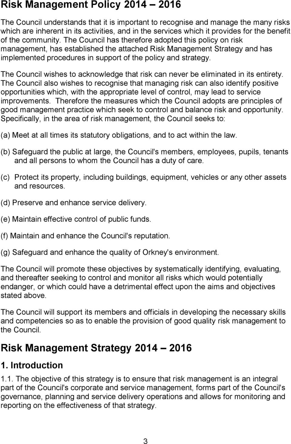 The Council has therefore adopted this policy on risk management, has established the attached Risk Management Strategy and has implemented procedures in support of the policy and strategy.
