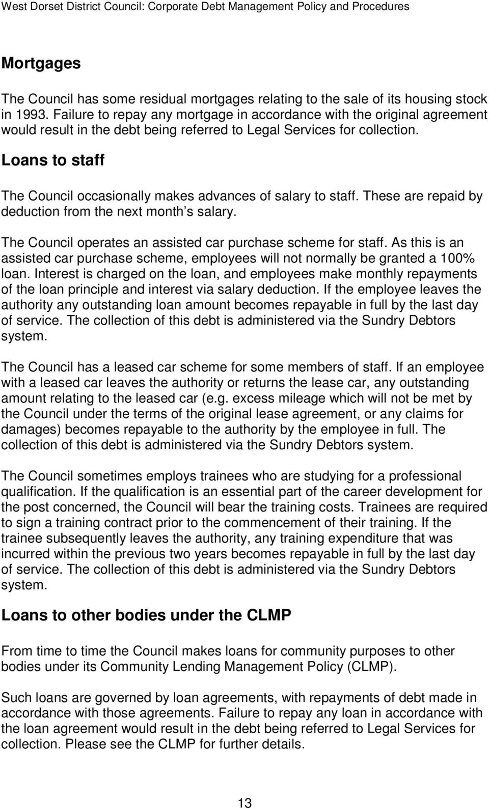 Loans to staff The Council occasionally makes advances of salary to staff. These are repaid by deduction from the next month s salary. The Council operates an assisted car purchase scheme for staff.