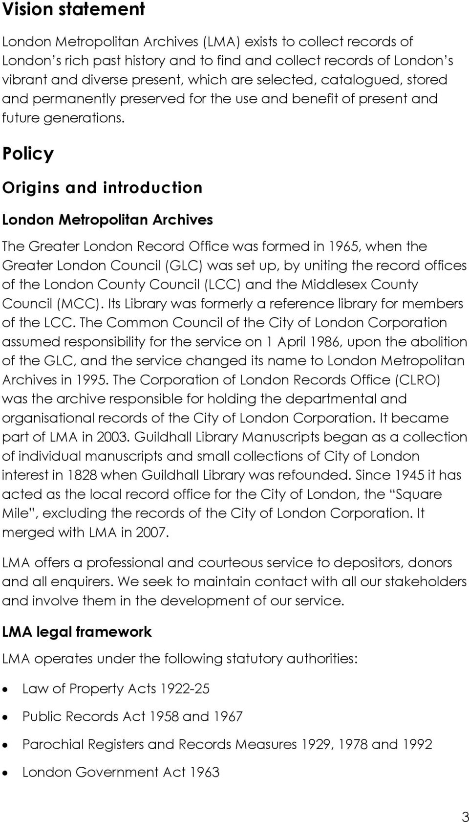 Policy Origins and introduction London Metropolitan Archives The Greater London Record Office was formed in 1965, when the Greater London Council (GLC) was set up, by uniting the record offices of