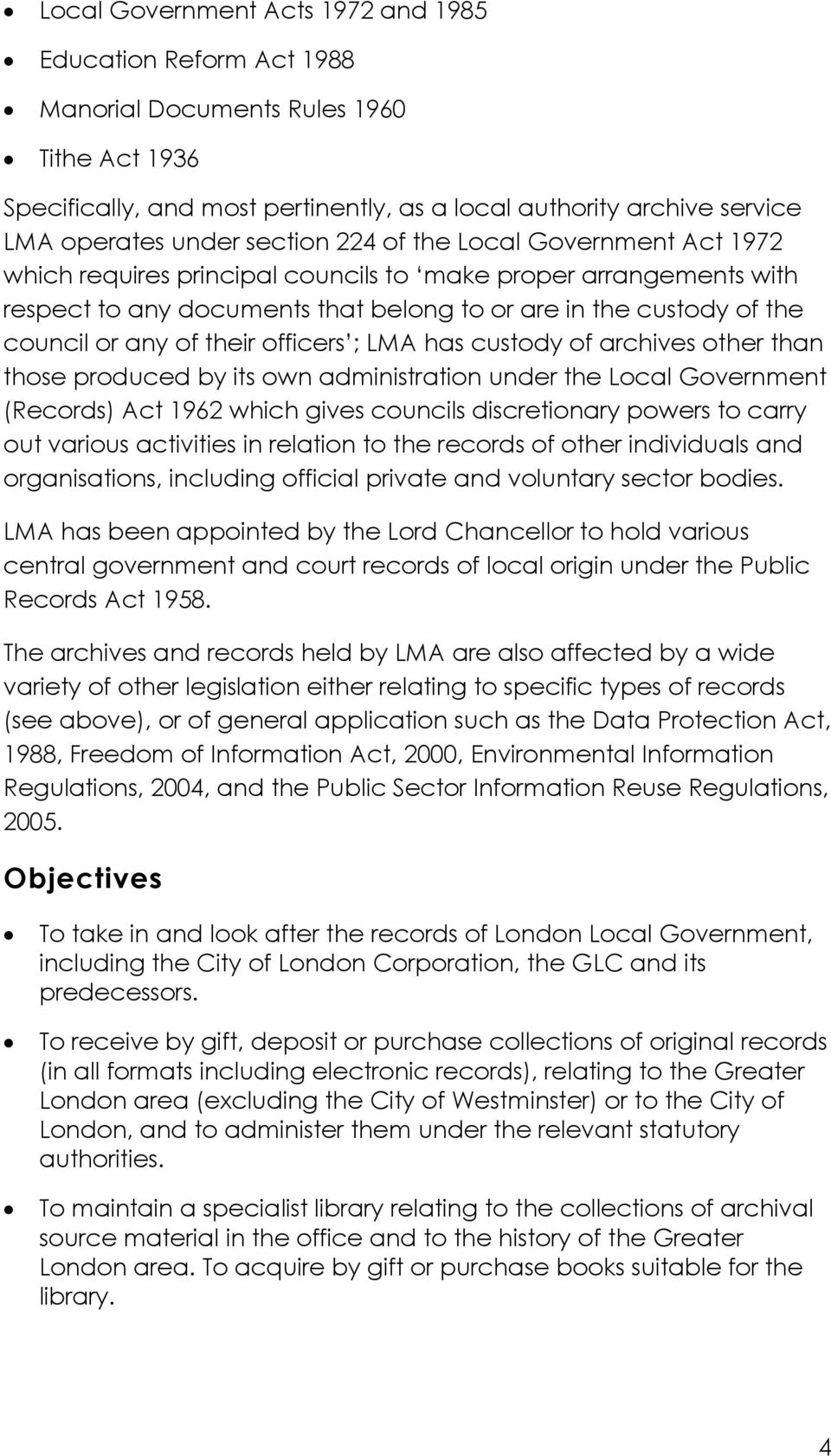 their officers ; LMA has custody of archives other than those produced by its own administration under the Local Government (Records) Act 1962 which gives councils discretionary powers to carry out
