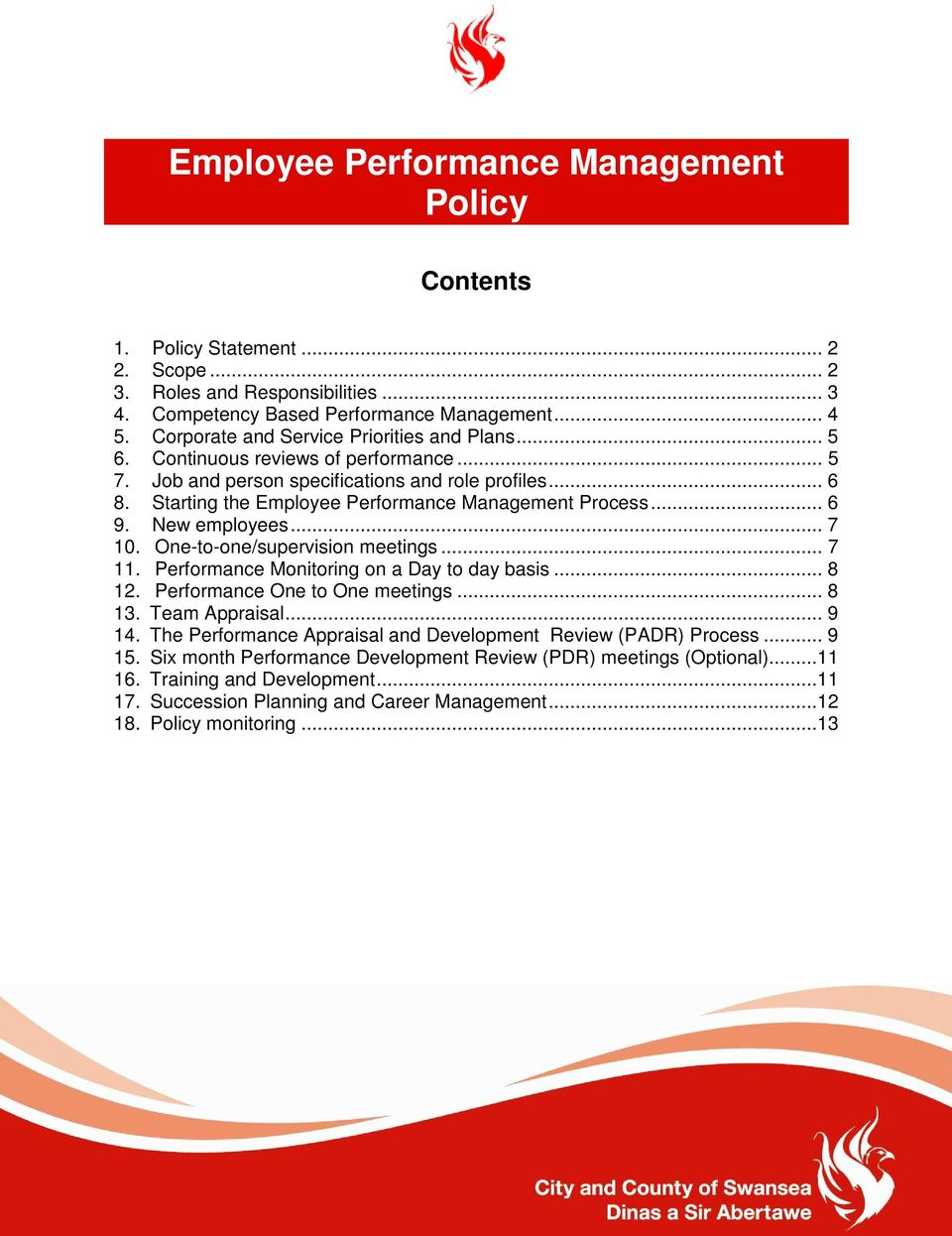 Starting the Employee Performance Management Process... 6 9. New employees... 7 10. One-to-one/supervision meetings... 7 11. Performance Monitoring on a Day to day basis... 8 12.