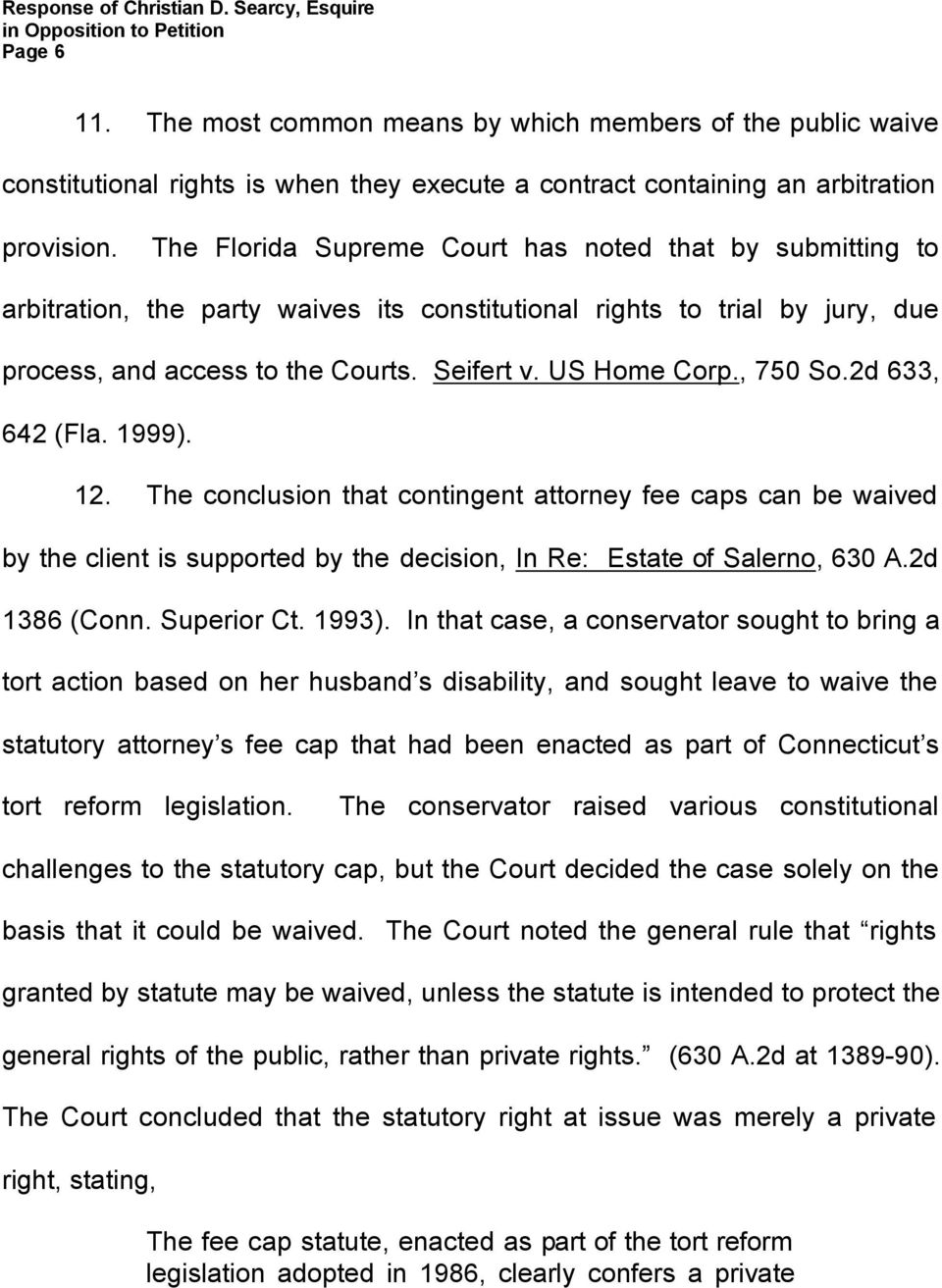 , 750 So.2d 633, 642 (Fla. 1999). 12. The conclusion that contingent attorney fee caps can be waived by the client is supported by the decision, In Re: Estate of Salerno, 630 A.2d 1386 (Conn.