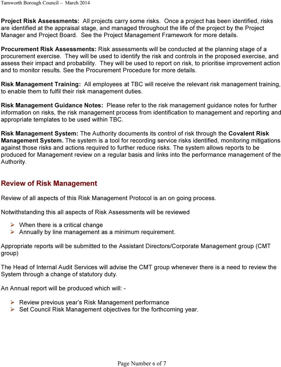 See the Project Management Framework for more details. Procurement Risk Assessments: Risk assessments will be conducted at the planning stage of a procurement exercise.