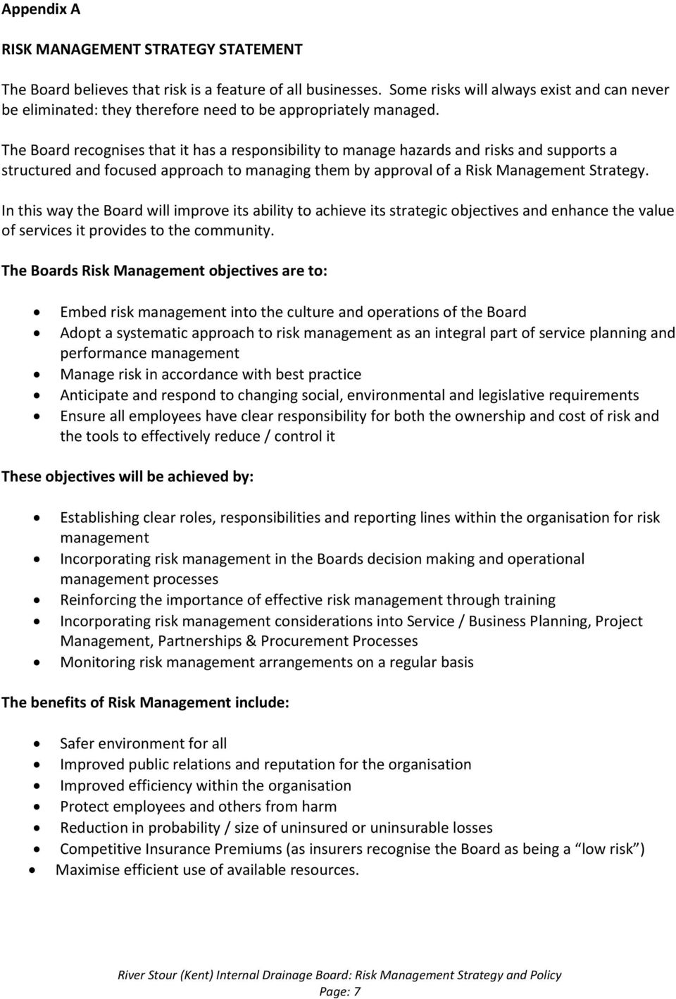 The Board recognises that it has a responsibility to manage hazards and risks and supports a structured and focused approach to managing them by approval of a Risk Management Strategy.