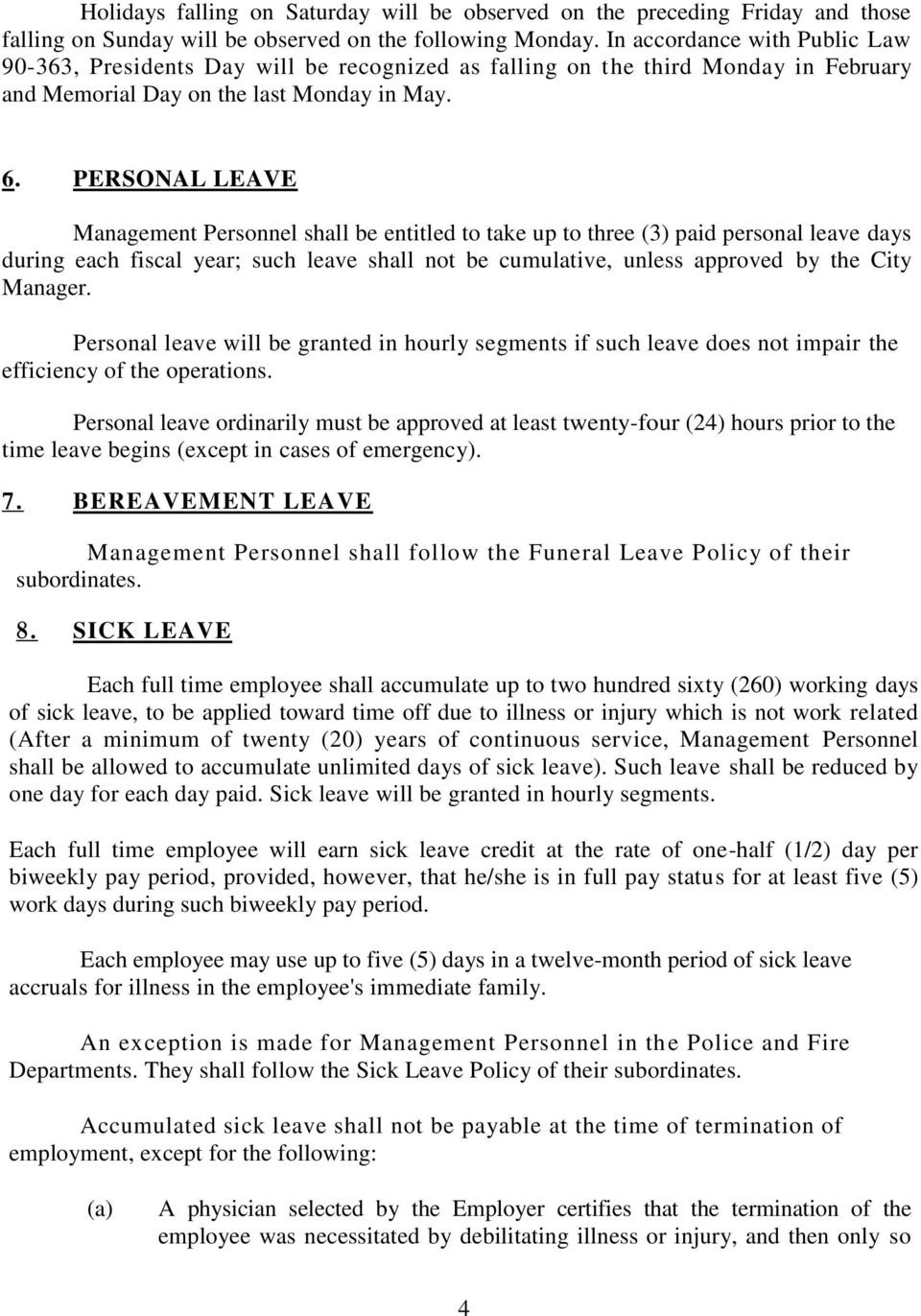 PERSONAL LEAVE Management Personnel shall be entitled to take up to three (3) paid personal leave days during each fiscal year; such leave shall not be cumulative, unless approved by the City Manager.