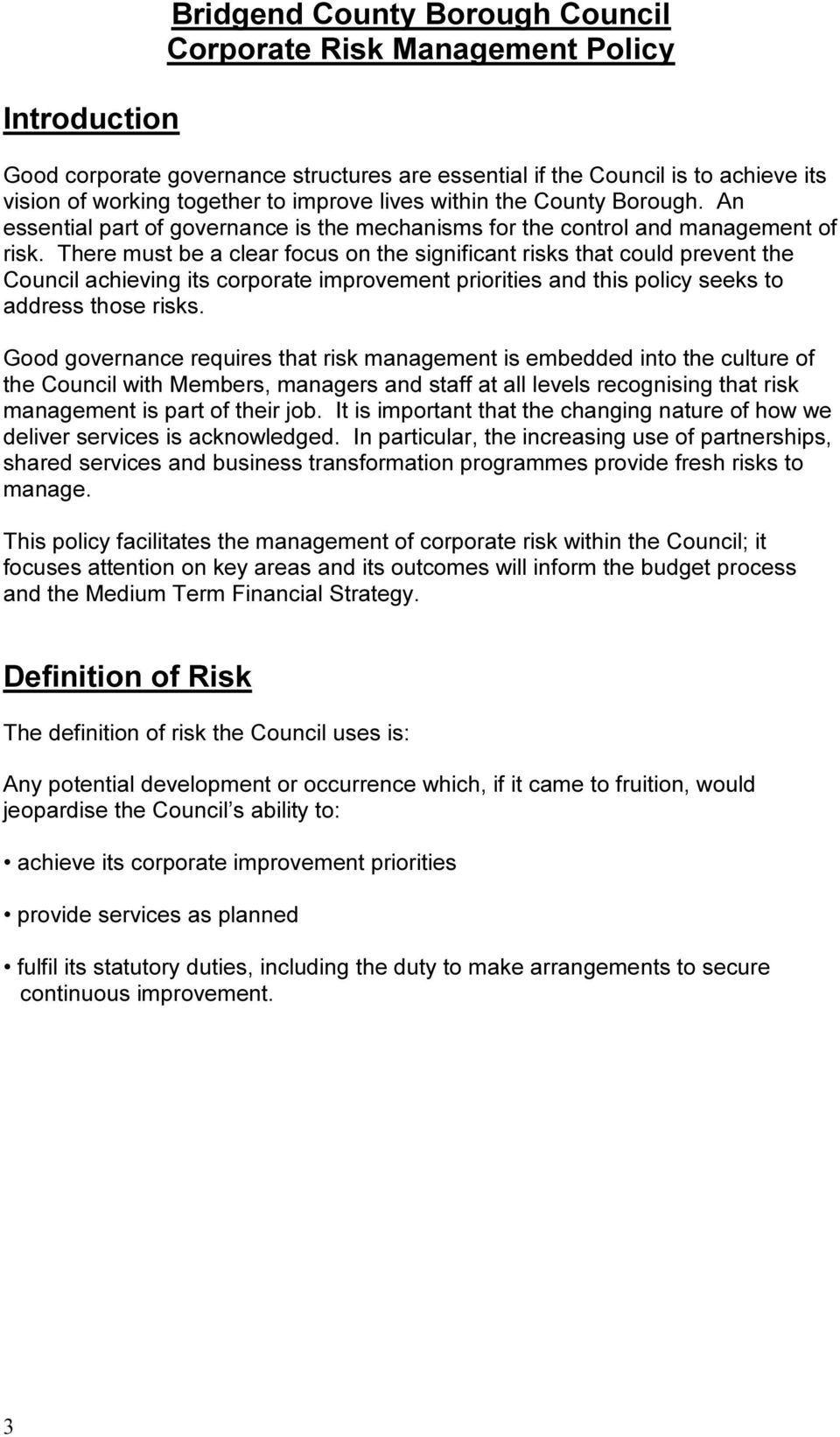 There must be a clear focus on the significant risks that could prevent the Council achieving its corporate improvement priorities and this policy seeks to address those risks.