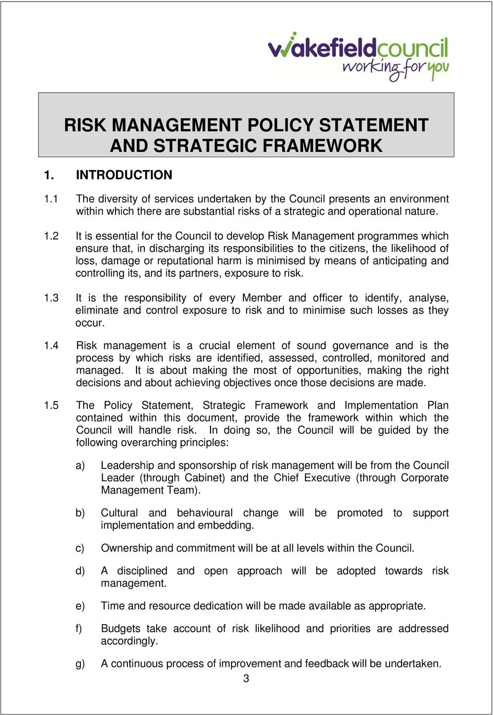 2 It is essential for the Council to develop Risk Management programmes which ensure that, in discharging its responsibilities to the citizens, the likelihood of loss, damage or reputational harm is