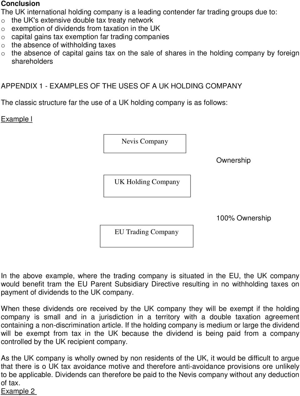 - EXAMPLES OF THE USES OF A UK HOLDING COMPANY The classic structure far the use of a UK holding company is as follows: Example l Nevis Company Ownership UK Holding Company EU Trading Company 100%