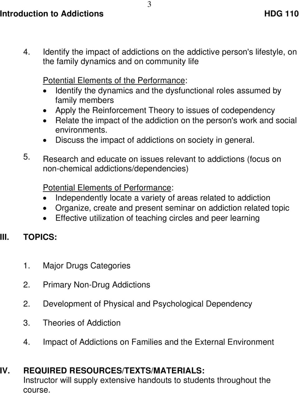 Research and educate on issues relevant to addictions (focus on non-chemical addictions/dependencies) Potential Elements of Performance: Independently locate a variety of areas related to addiction