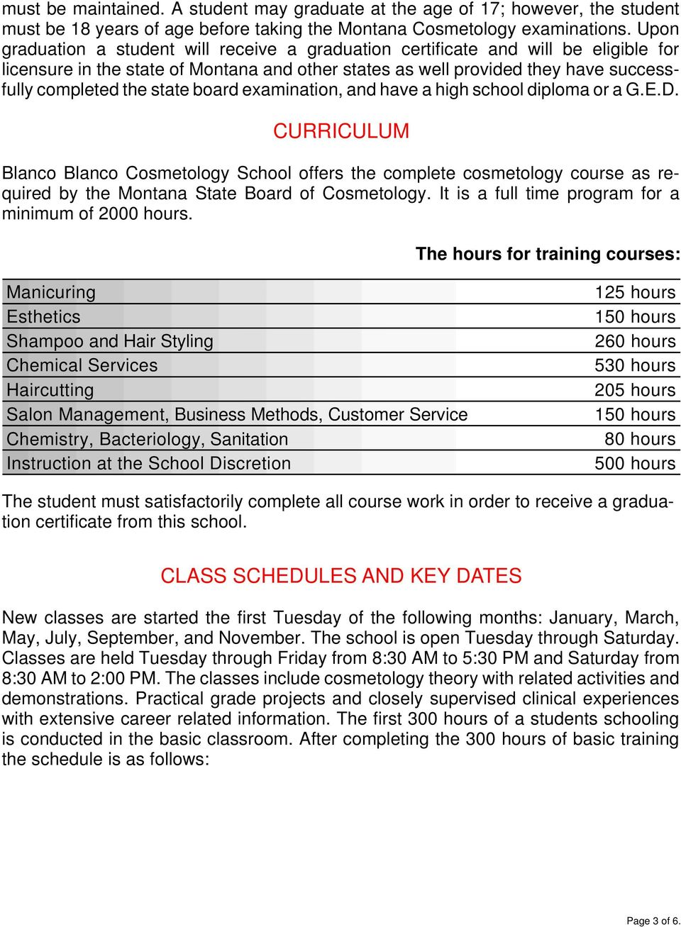 board examination, and have a high school diploma or a G.E.D. CURRICULUM Blanco Blanco Cosmetology School offers the complete cosmetology course as required by the Montana State Board of Cosmetology.