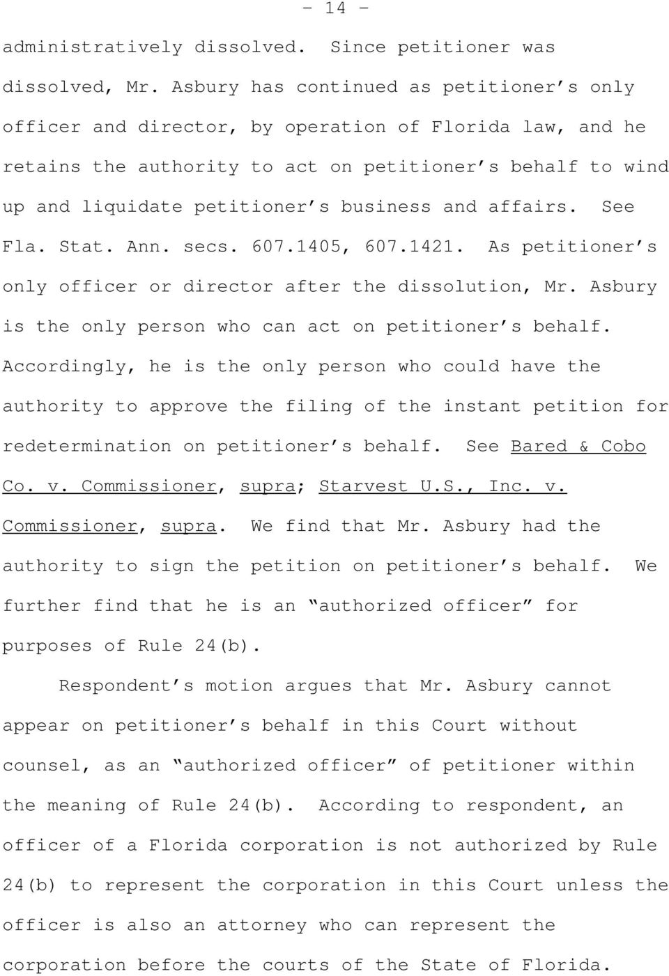 and affairs. See Fla. Stat. Ann. secs. 607.1405, 607.1421. As petitioner s only officer or director after the dissolution, Mr. Asbury is the only person who can act on petitioner s behalf.