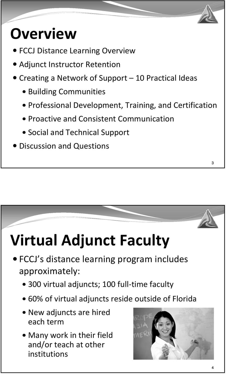 Questions 3 Virtual Adjunct Faculty FCCJ sdistance learning program includes approximately: 300 virtual adjuncts; 100 full-time faculty 60%