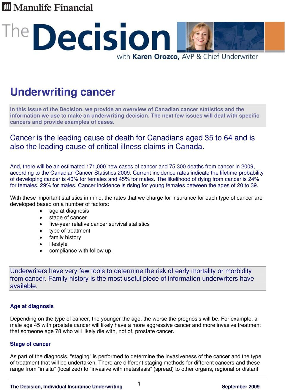 Cancer is the leading cause of death for Canadians aged 35 to 64 and is also the leading cause of critical illness claims in Canada.
