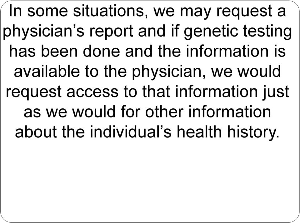 the physician, we would request access to that information just as