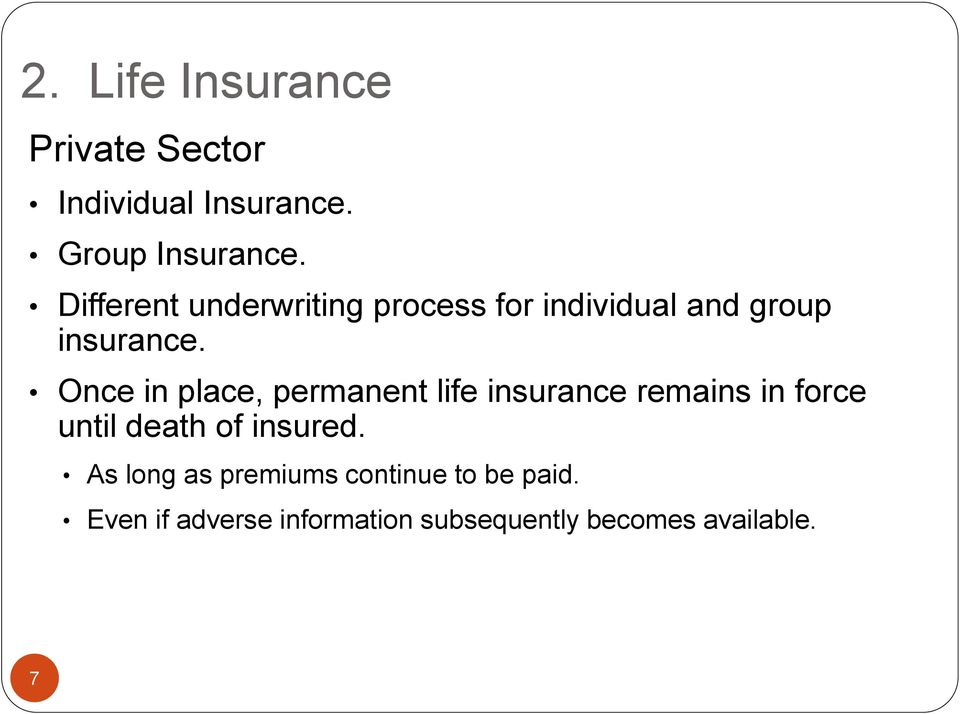 Once in place, permanent life insurance remains in force until death of insured.