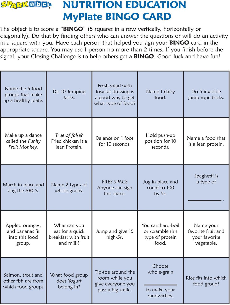 You may use 1 person no more than 2 times. If you finish before the signal, your Closing Challenge is to help others get a BINGO. Good luck and have fun!