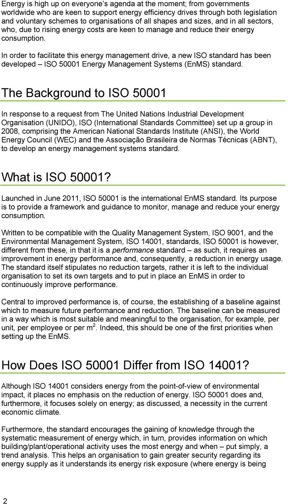 In order to facilitate this energy management drive, a new ISO standard has been developed ISO 50001 Energy Management Systems (EnMS) standard.