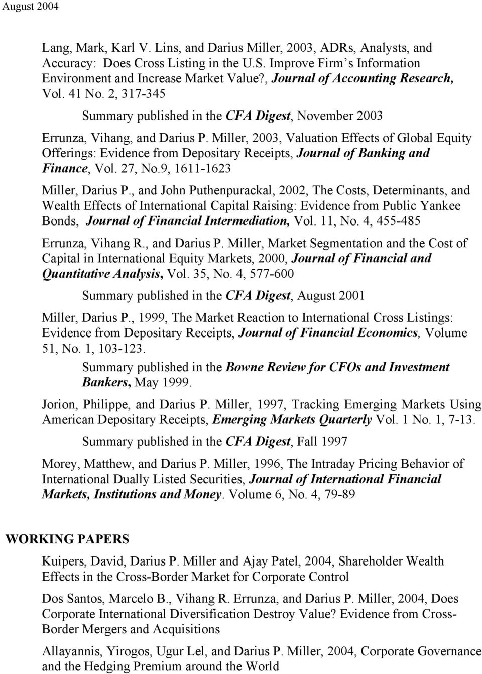 Miller, 2003, Valuation Effects of Global Equity Offerings: Evidence from Depositary Receipts, Journal of Banking and Finance, Vol. 27, No.9, 1611-1623 Miller, Darius P.