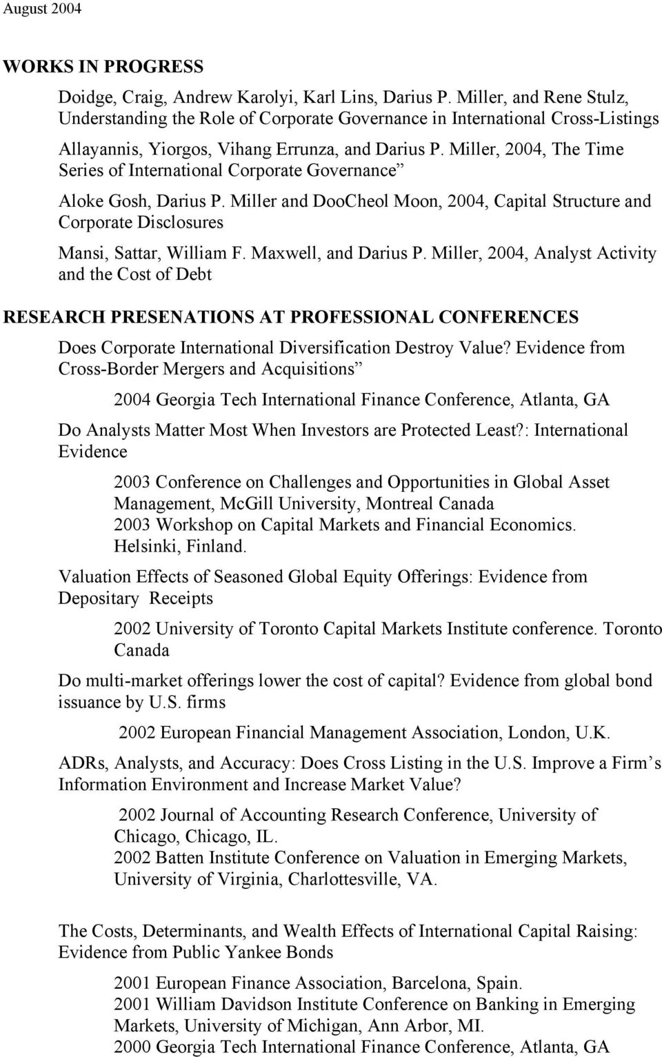 Miller, 2004, The Time Series of International Corporate Governance Aloke Gosh, Darius P. Miller and DooCheol Moon, 2004, Capital Structure and Corporate Disclosures Mansi, Sattar, William F.