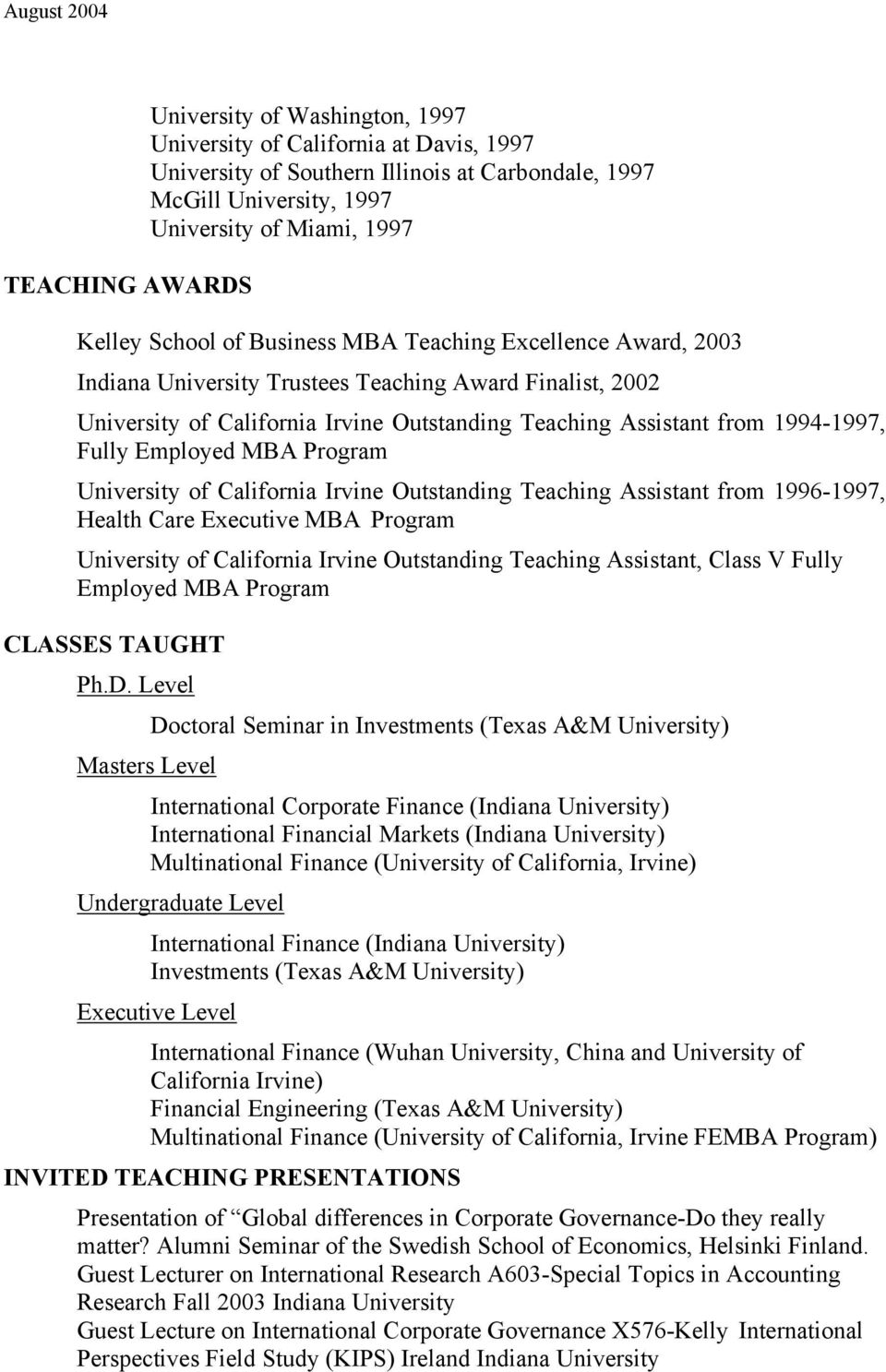 Employed MBA Program University of California Irvine Outstanding Teaching Assistant from 1996-1997, Health Care Executive MBA Program University of California Irvine Outstanding Teaching Assistant,