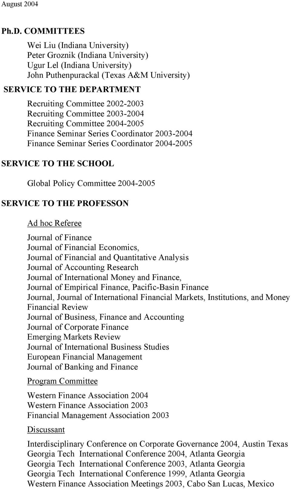 Global Policy Committee 2004-2005 SERVICE TO THE PROFESSON Ad hoc Referee Journal of Finance Journal of Financial Economics, Journal of Financial and Quantitative Analysis Journal of Accounting