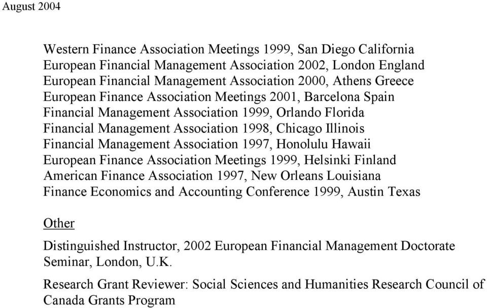 1997, Honolulu Hawaii European Finance Association Meetings 1999, Helsinki Finland American Finance Association 1997, New Orleans Louisiana Finance Economics and Accounting Conference 1999, Austin