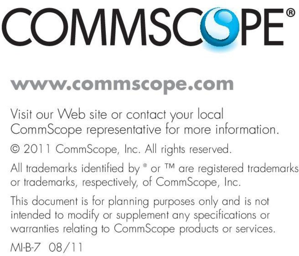 All trademarks identified by or are registered trademarks or trademarks, respectively, of CommScope, Inc.