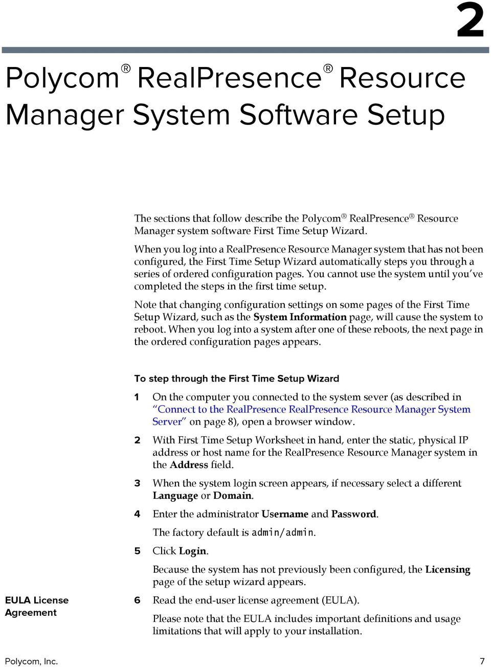 You cannot use the system until you ve completed the steps in the first time setup.
