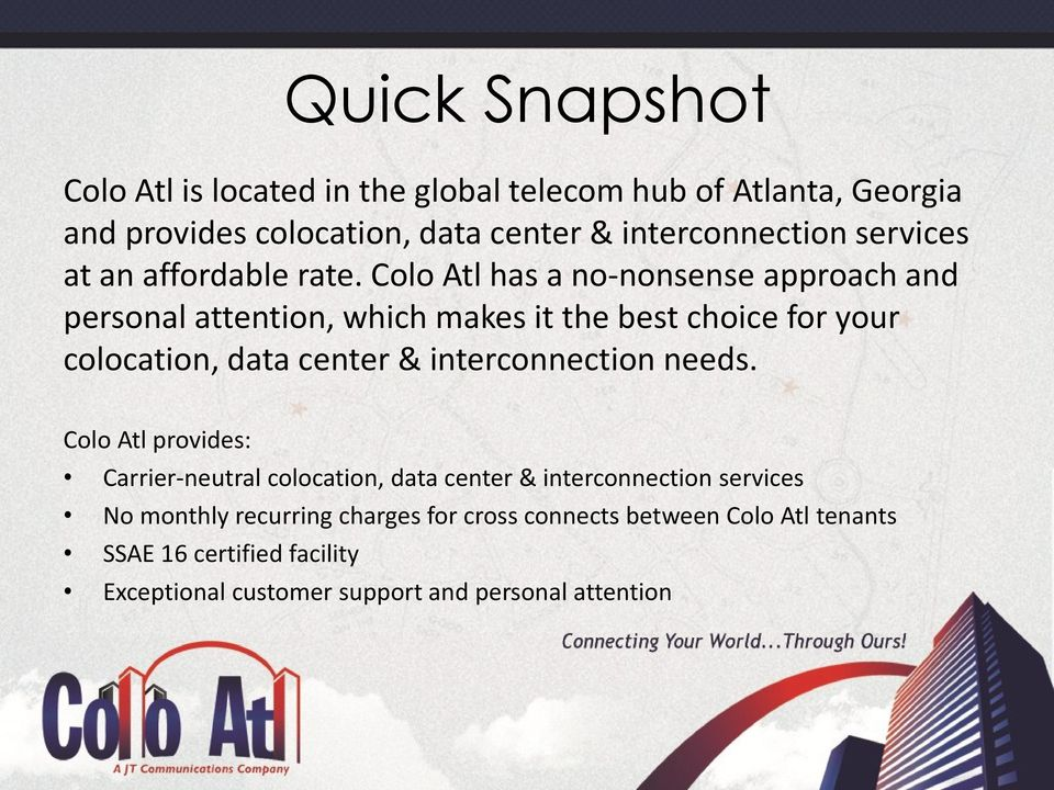 Colo Atl has a no-nonsense approach and personal attention, which makes it the best choice for your colocation, data center &