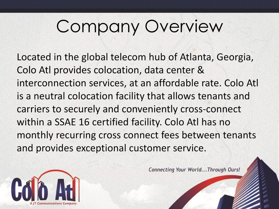 Colo Atl is a neutral colocation facility that allows tenants and carriers to securely and conveniently