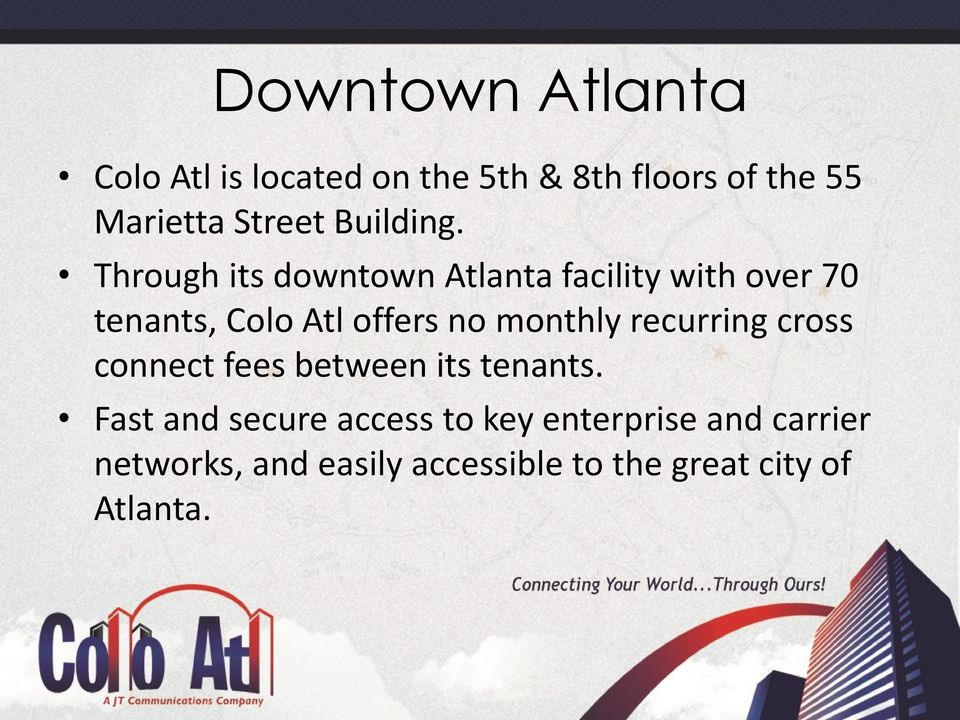 Through its downtown Atlanta facility with over 70 tenants, Colo Atl offers no monthly