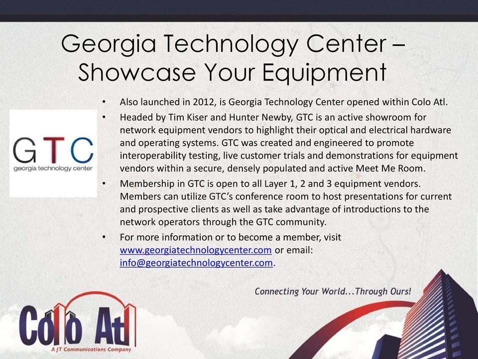 GTC was created and engineered to promote interoperability testing, live customer trials and demonstrations for equipment vendors within a secure, densely populated and active Meet Me Room.