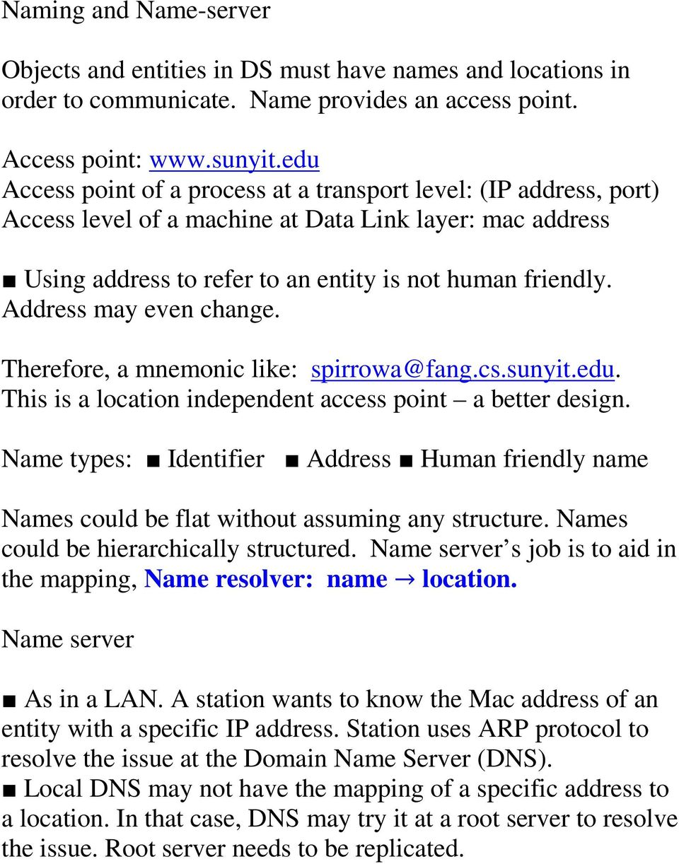 Address may even change. Therefore, a mnemonic like: spirrowa@fang.cs.sunyit.edu. This is a location independent access point a better design.