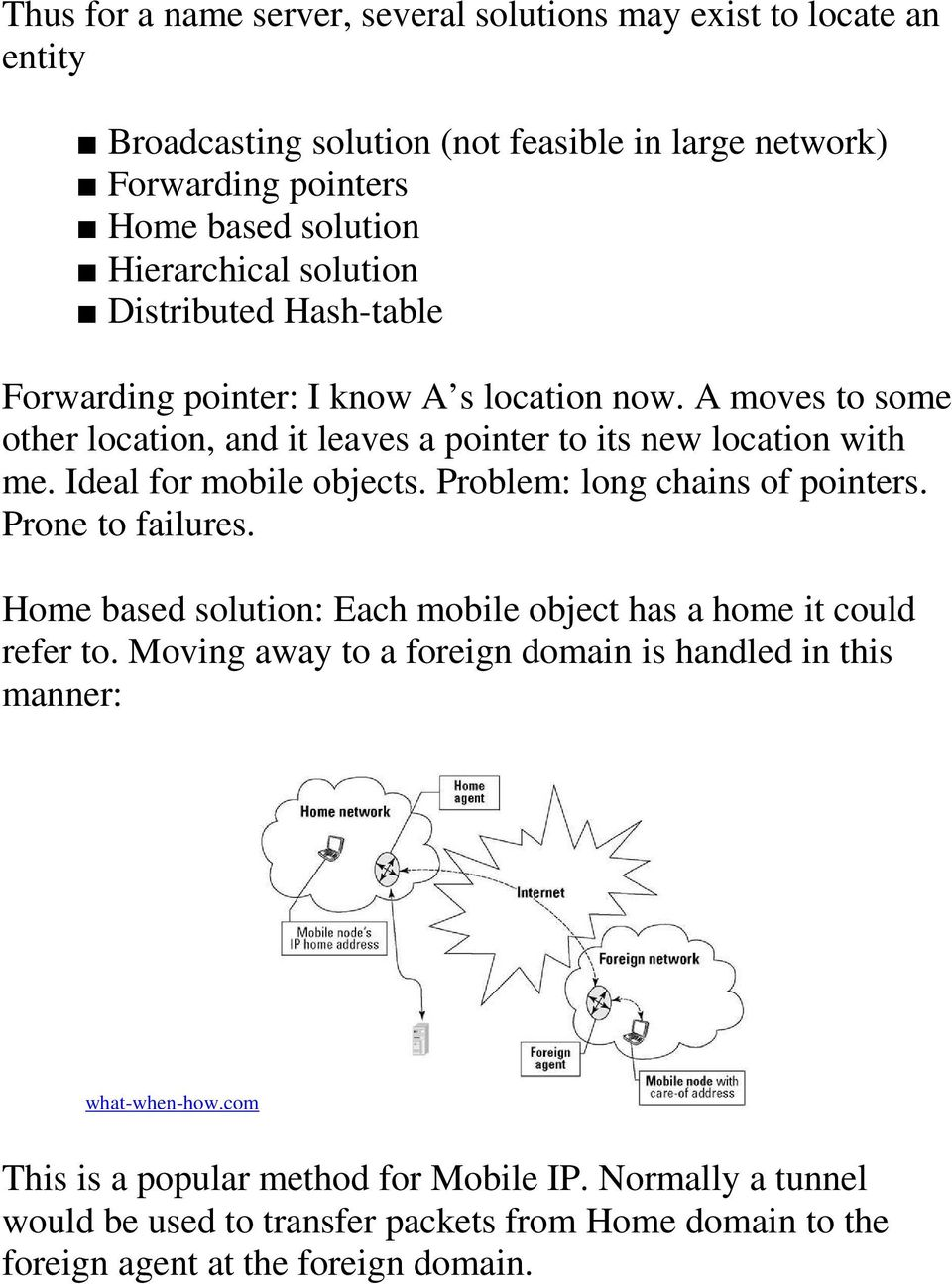 Ideal for mobile objects. Problem: long chains of pointers. Prone to failures. Home based solution: Each mobile object has a home it could refer to.